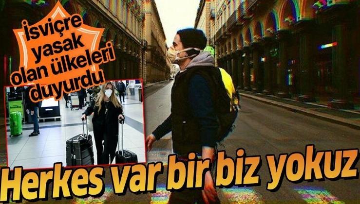 Türkiye'nin koronavirüs sürecindeki başarısı bir kez daha belli oldu! İsviçre'nin seyahat kısıtlamasında Türkiye yok