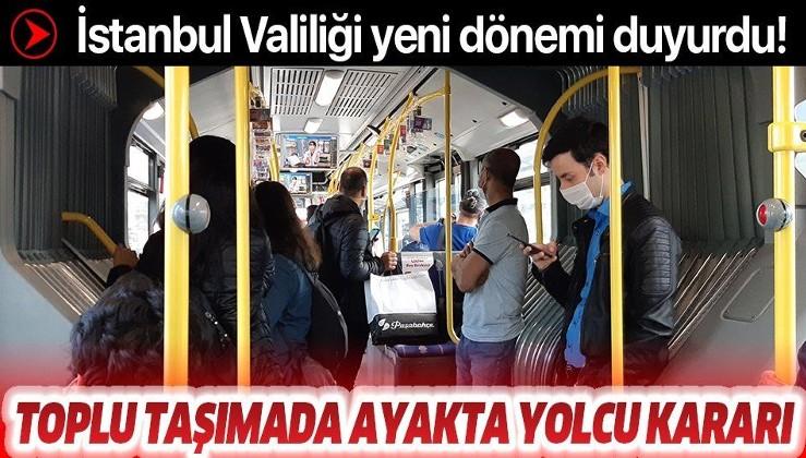Son dakika: İstanbul Valiliği duyurdu: Toplu taşımada üçte bir oranında ayakta yolcu alınabilecek