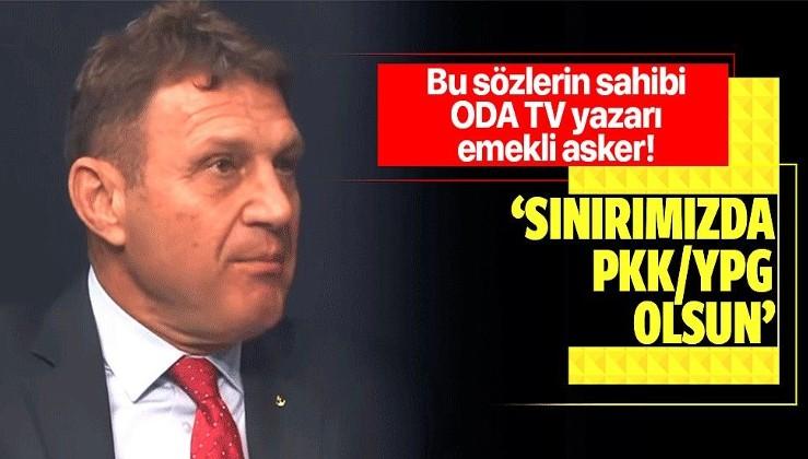 Türker Ertürk'ten skandal sözler: Sınırımızda PYD olsun!