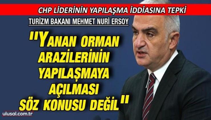 Turizm Bakanı Mehmet Nuri Ersoy: ''Yanan orman arazilerinin yapılaşmaya açılması söz konusu değil''