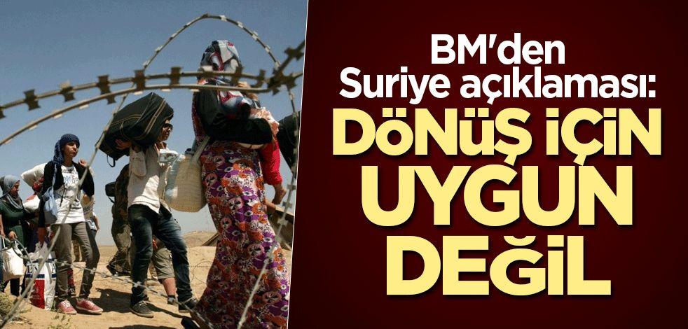 BM'den Suriye açıklaması: Dönüş için uygun değil