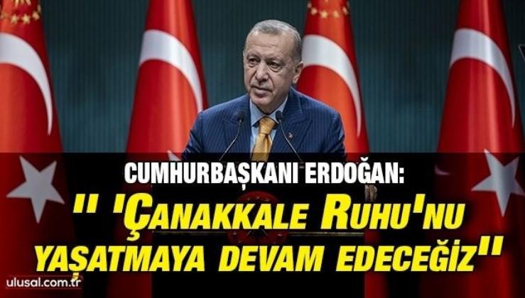 Cumhurbaşkanı Erdoğan: '' 'Çanakkale Ruhu'nu yaşatmaya devam edeceğiz''