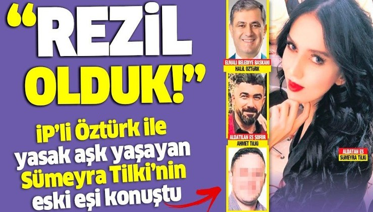İYİ Partili Halil Öztürk ile yasak aşk yaşayan Sümeyra Tilki'nin eski eşi konuştu: Rezil olduk