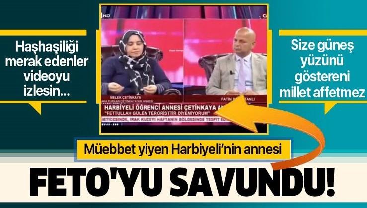 15 Temmuz'da müebbet yiyen çakma Harbiyeli'nin annesi Melek Çetinkaya: Fetullah Gülen terörist değildir!