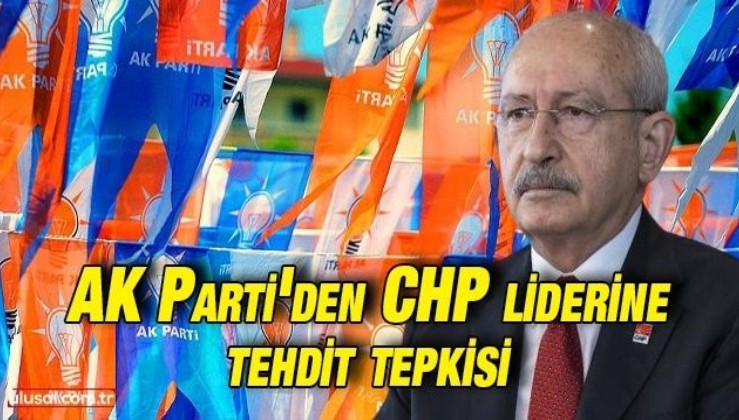 AK Parti'den CHP liderine tehdit tepkisi