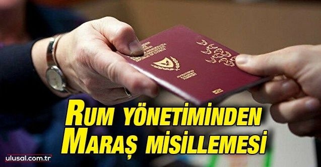 Rum yönetiminden Maraş misillemesi: AB pasaportlarının iptal edileceği belirtildi