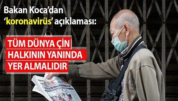Sağlık Bakanı Koca'dan 'koronavirüs' açıklaması! Tüm dünya Çin halkının yanında olmalıdır