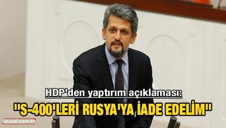 Sahibinin sesi olan HDP'den yaptırım açıklaması: ''S-400'leri Rusya'ya iade edelim''
