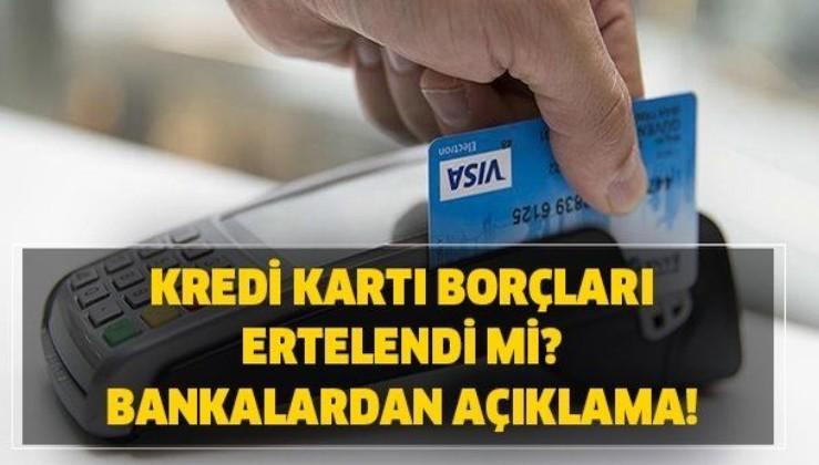 Kredi kartı borçları ertelendi mi? Ziraat, Vakıfbank, Halkbank, Garanti, Akbank kart borcu erteleme var mı?