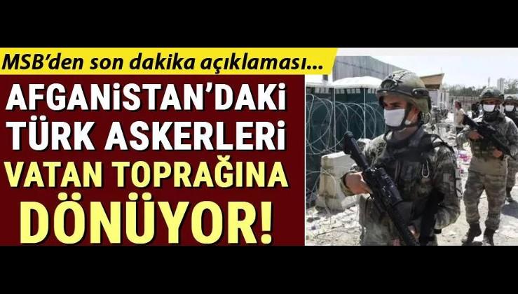 Son dakika haberi! MSB duyurdu: Afganistan'da görev yapan Türk askerleri geri dönüyor