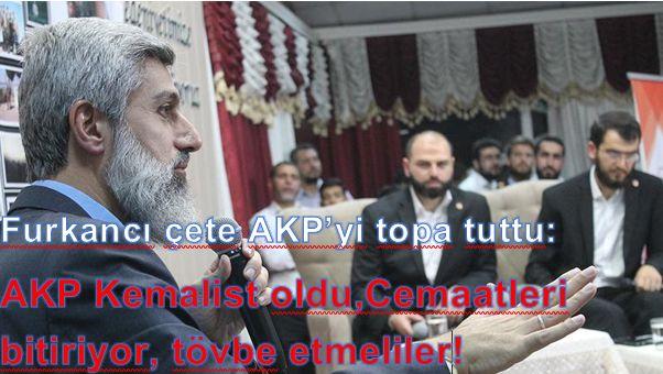 """Ak Parti'yi tövbeye çağırdılar: """"Kemalist oldular, cemaatleri bitiriyorlar"""""""