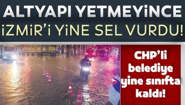 SON DAKİKA: Altyapı yetmeyince İzmir'i yine sel vurdu: Birçok ev ve iş yerini su bastı!