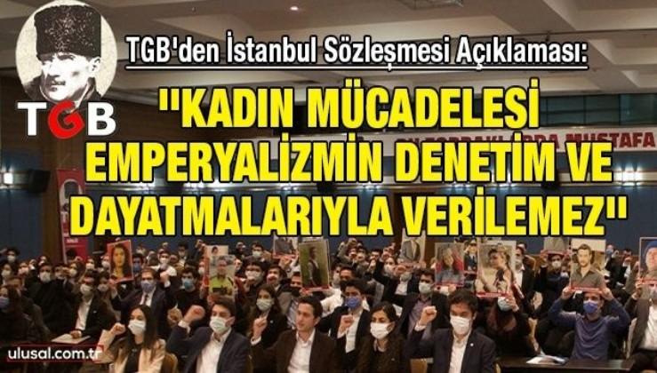 TGB'den İstanbul Sözleşmesi Açıklaması: ''Kadın mücadelesi emperyalizmin denetim ve dayatmalarıyla verilemez''
