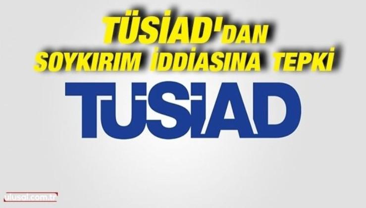 TÜSİAD'dan soykırım iddiasına tepki