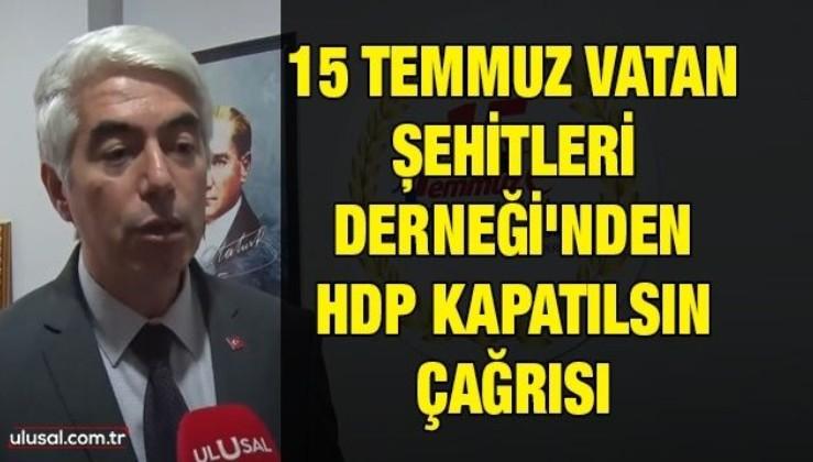 15 Temmuz Vatan Şehitleri Derneği'nden HDP kapatılsın çağrısı