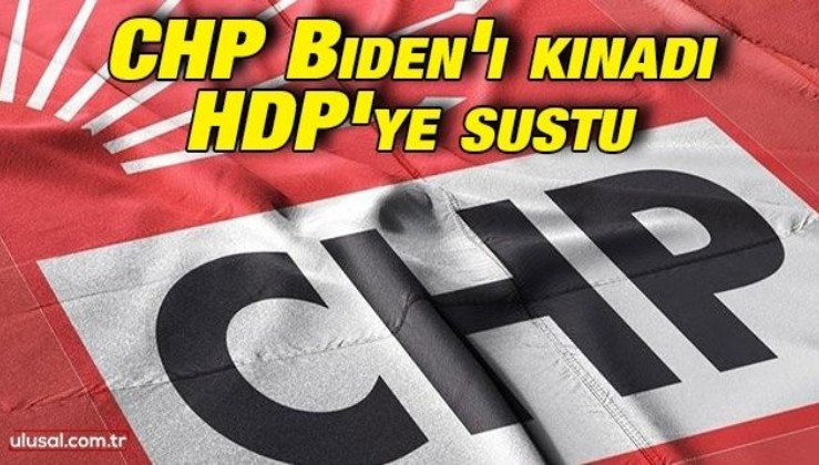 CHP Biden'ı kınadı HDP'ye sustu