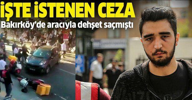 Bakırköy'de aracıyla dehşet saçmıştı! İstenen ceza belli oldu