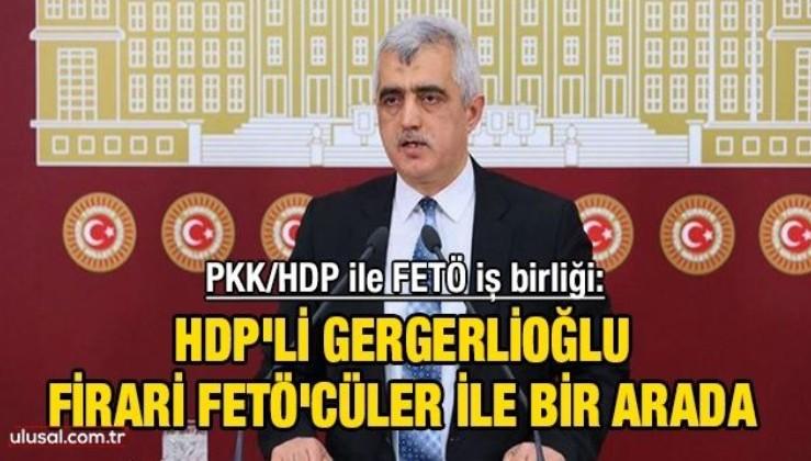 PKK/HDP ile FETÖ iş birliği: HDP'li Gergerlioğlu firari FETÖ'cüler ile bir arada