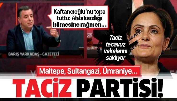 CHP İstanbul Eski Milletvekili Barış Yarkadaş'tan CHP'li Canan Kaftancıoğlu'na ağır eleştiri! Ümraniye'deki tacizi 7 ay saklamış...
