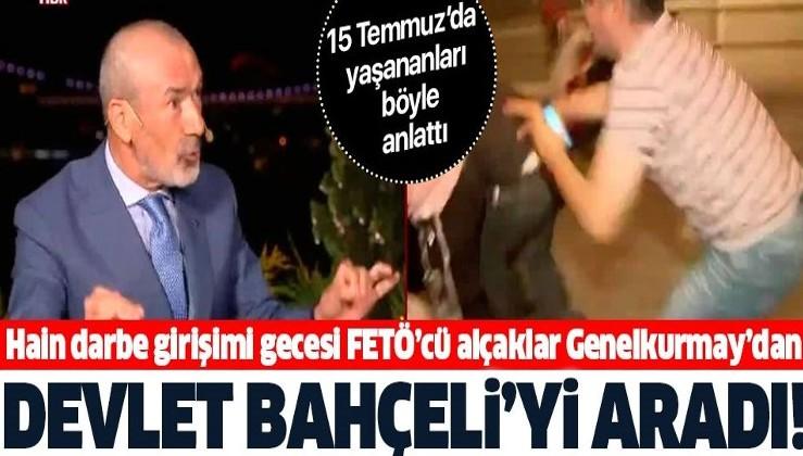 """Hain darbe girişimi gecesi FETÖ'cü alçaklar Devlet Bahçeli'yi Genelkurmay'dan aramış! """"Açıklamayı geri çekin"""""""