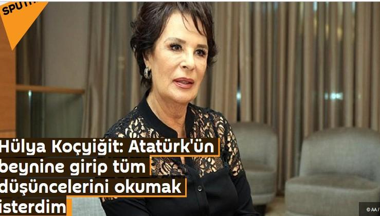 Hülya Koçyiğit: Atatürk'ün beynine girip tüm düşüncelerini okumak isterdim