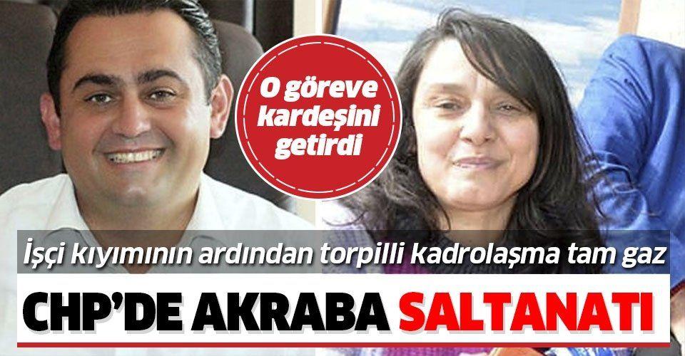 CHP'li Başkan Serkan Küçükkuru kardeşini belediye şirketi müdürü yaptı!.