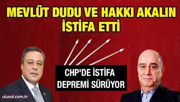 CHP'de istifa depremi sürüyor: Mevlüt Dudu ve Hakkı Akalın istifa etti