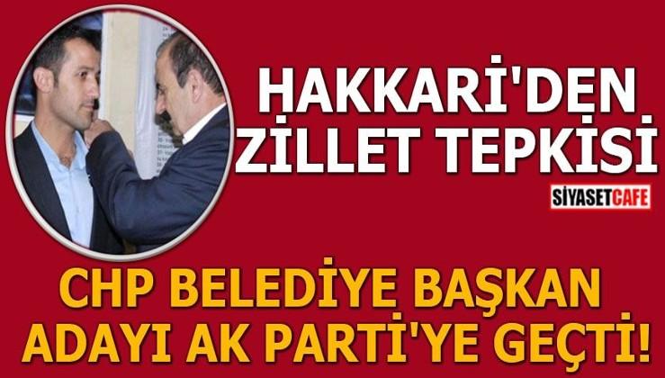 Hakkari'den 'zillet' tepkisi CHP Belediye Başkan adayı Ak Parti'ye geçti