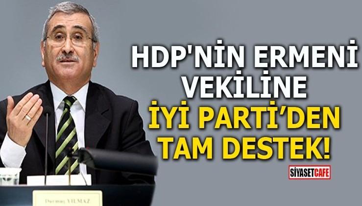 HDP'nin Ermeni vekiline İYİ Parti'den tam destek!