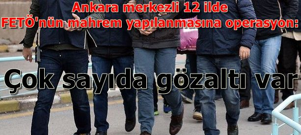 SON DAKİKA: Ankara merkezli 12 ilde FETÖ'nün mahrem yapılanmasına operasyon: Çok sayıda gözaltı var