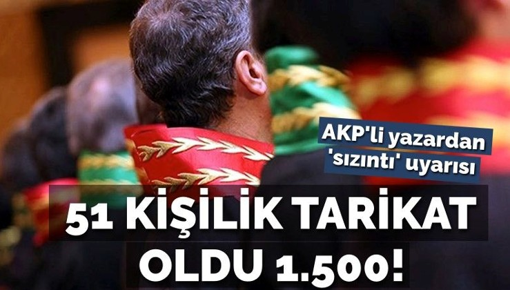 AKP'li yazardan 'yargıya sızıntı' uyarısı: 51 kişilik tarikat oldu 1.500!