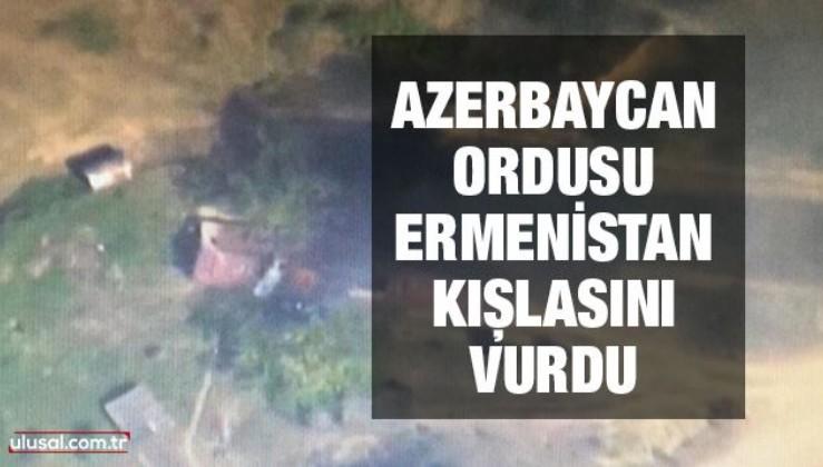 Azerbaycan ordusu Ermenistan kışlasını vurdu