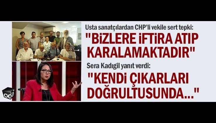 """Usta sanatçılardan CHP'li Milletvekiline sert tepki: """"Bizlere iftira atıp, karalamaktadır"""""""