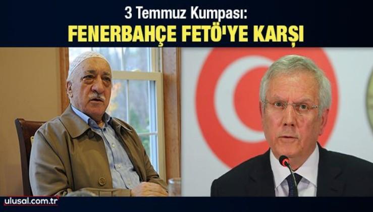 3 Temmuz Kumpası: Fenerbahçe, FETÖ'ye karşı