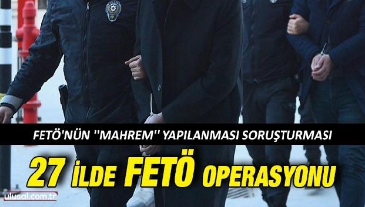 27 ilde FETÖ operasyonu: 43 şüpheli gözaltına alındı