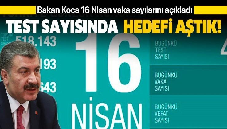 Son dakika: Bakan Koca 16 Nisan Kovid-19 vaka sayılarını açıkladı