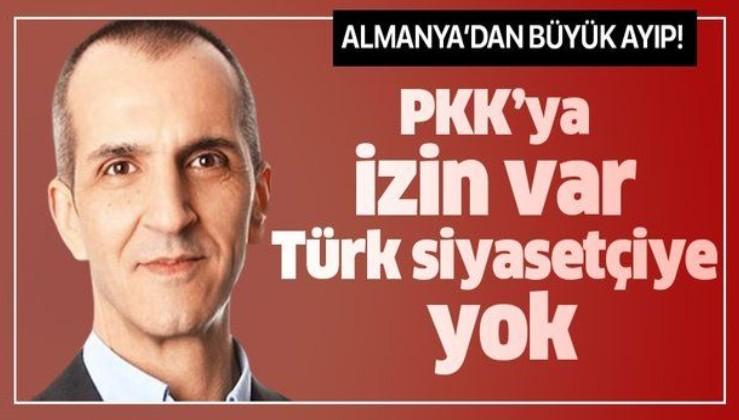 Almanya'dan büyük ayıp! PKK'ya izin var, Türk siyasetçiye yok