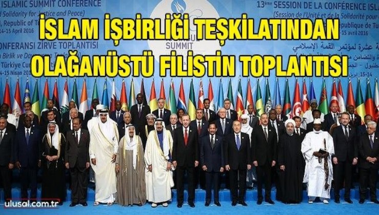 İslam İşbirliği Teşkilatı Filistin için toplanıyor