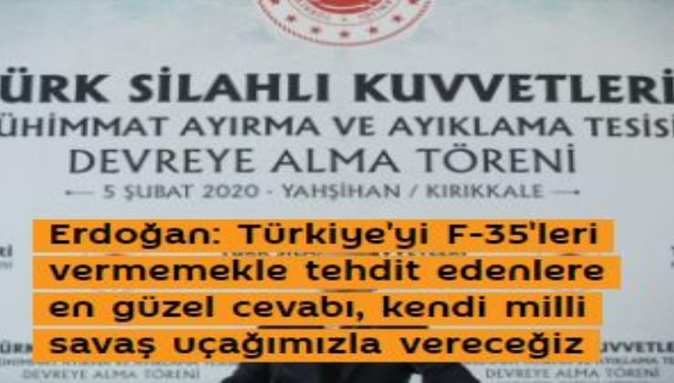 Erdoğan: Türkiye'yi F-35'leri vermemekle tehdit edenlere en güzel cevabı, kendi milli savaş uçağımızla vereceğiz