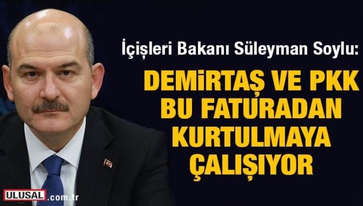 Süleyman Soylu: Demirtaş, tarihi aldatıyor...