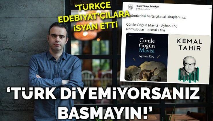 Kültür-Sanat  'Türkçe Edebiyat'çılara isyan etti: Türk demekten hoşlanmıyorsanız...