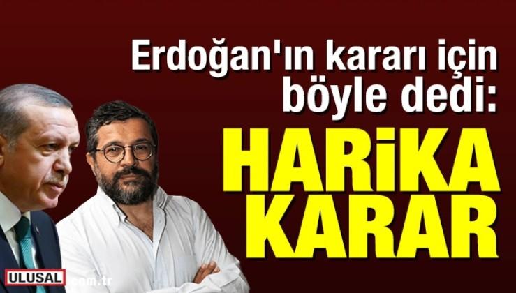 Sözcü yazarı Soner Yalçın, Erdoğan'ın kararı için böyle dedi: Harika karar