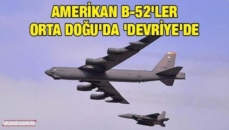 Amerikan B-52'ler Orta Doğu'da 'devriye'de