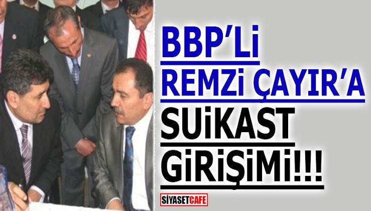BBP'li Remzi Çayır'a suikast girişimi