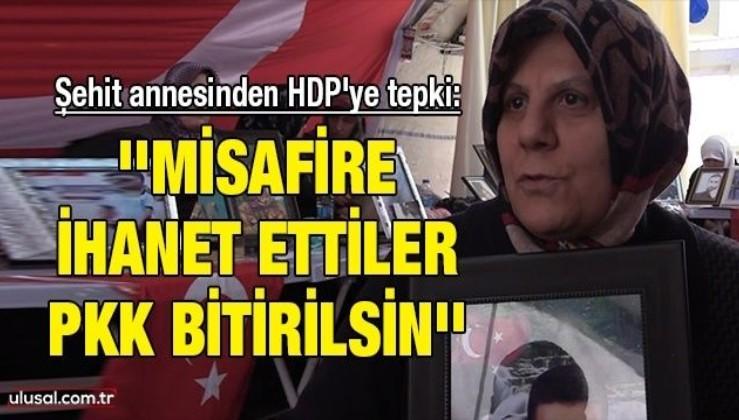 Şehit annesinden HDP'ye tepki: ''Misafire ihanet ettiler, PKK bitirilsin''