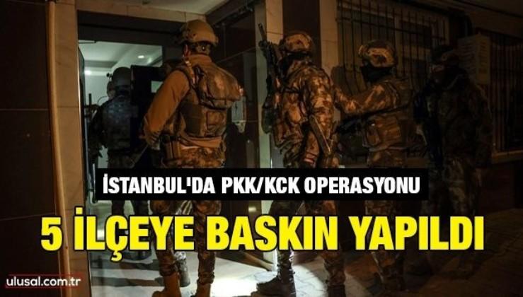 İstanbul'da PKK/KCK operasyonu: 5 ilçeye baskın yapıldı