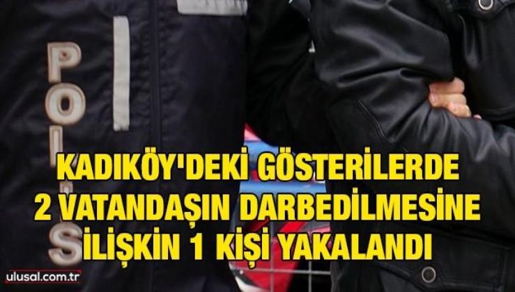 Kadıköy'deki gösterilerde 2 kişinin darbedilmesine ilişkin 1 kişi yakalandı