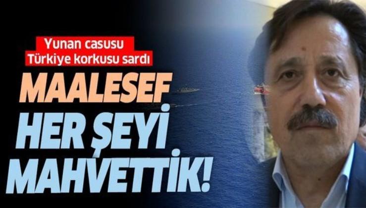 """Yunan casusu Türkiye korkusu sardı! """"Maalesef her şeyi mahvettik"""""""