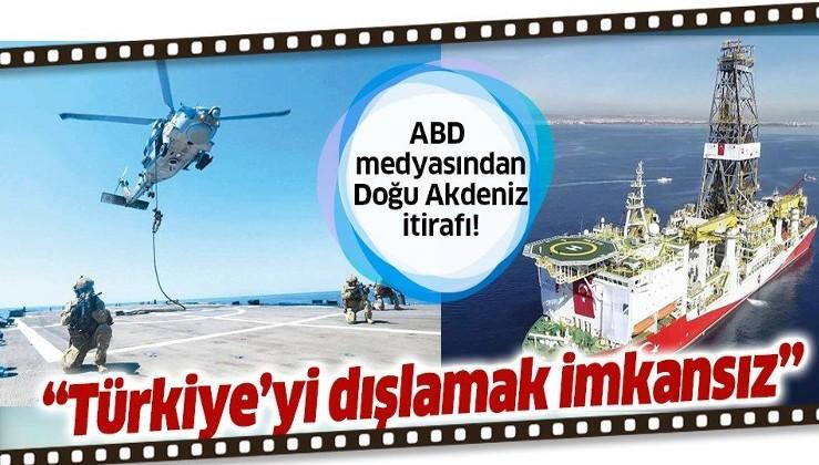 ABD medyasından Doğu Akdeniz itirafı: Türkiye'yi dışlamak imkansız!