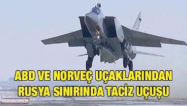 ABD ve Norveç uçaklarından Rusya sınırında taciz uçuşu